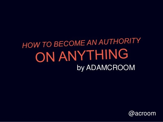 How to Become an Expert at Anything – Adam Croom