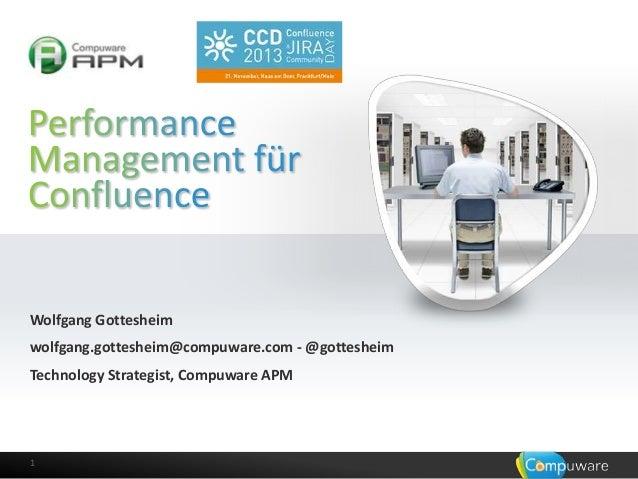 Wolfgang Gottesheim wolfgang.gottesheim@compuware.com - @gottesheim Technology Strategist, Compuware APM  1