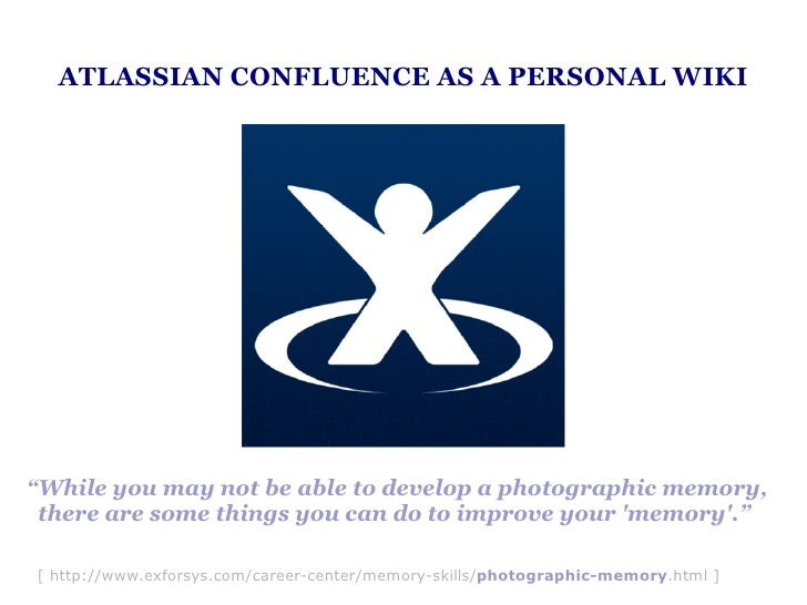 "ATLASSIAN CONFLUENCE AS A PERSONAL WIKI     ""While you may not be able to develop a photographic memory,  there are some t..."