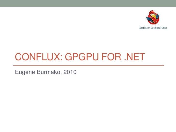 CONFLUX: GPGPU FOR .NET<br />Eugene Burmako, 2010<br />