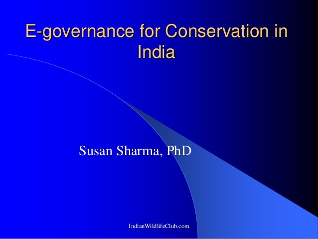E-governance for Conservation in             India      Susan Sharma, PhD             IndianWildlifeClub.com