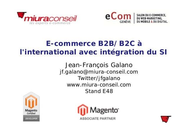 E-commerce B2B/B2C àlinternational avec intégration du SIJean-François Galanojf.galano@miura-conseil.comTwitter/jfgalanoww...