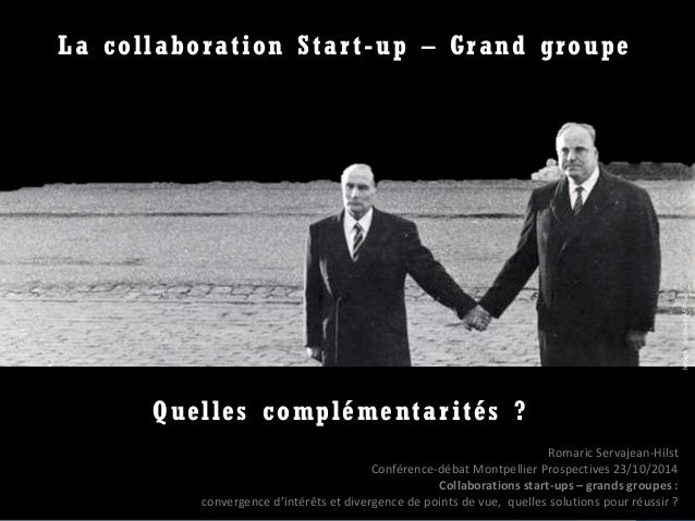 )  R Servajean-Hilst 2014  La collaboration Start-up – Grand groupe  Quelles complémentarités ?  Image : archives AFP  Rom...