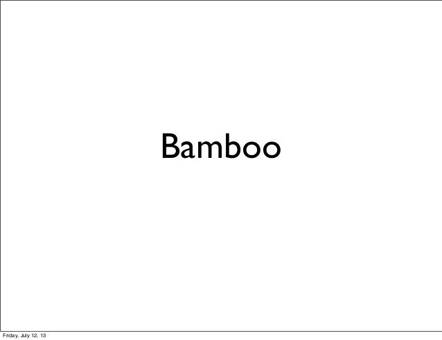 Bamboo Friday, July 12, 13