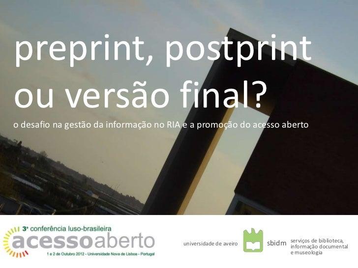 preprint, postprintou versão final?o desafio na gestão da informação no RIA e a promoção do acesso aberto                 ...