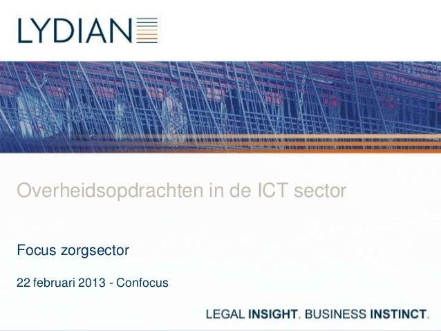 Overheidsopdrachten in de ICT sectorFocus zorgsector22 februari 2013 - Confocus