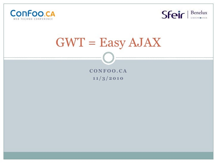 GWT = Easy AJAX<br />Confoo.ca<br />11/3/2010<br />