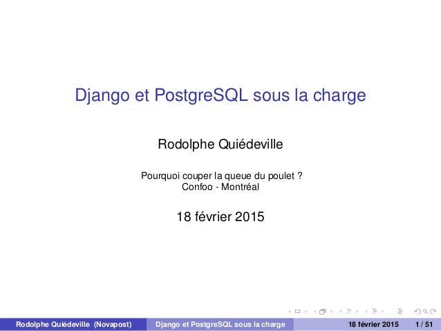 Django et PostgreSQL sous la charge Rodolphe Quiédeville Pourquoi couper la queue du poulet ? Confoo - Montréal 18 février...