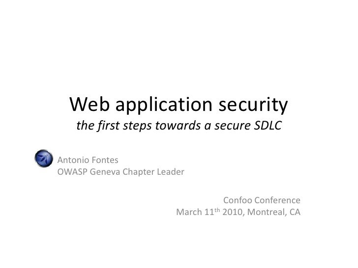 Web application securitythe first steps towards a secure SDLC<br />Antonio FontesOWASP Geneva Chapter Leader<br />Confoo C...