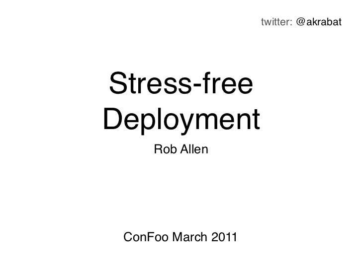 Stress Free Deployment  - Confoo 2011
