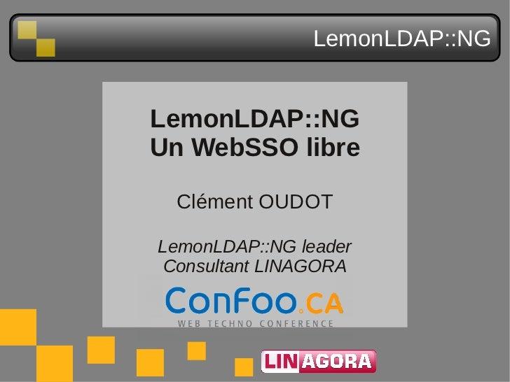 LemonLDAP::NGLemonLDAP::NGUn WebSSO libre Clément OUDOTLemonLDAP::NG leader Consultant LINAGORA