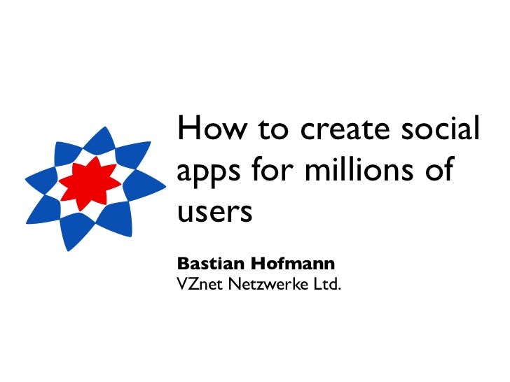 How to create socialapps for millions ofusersBastian HofmannVZnet Netzwerke Ltd.
