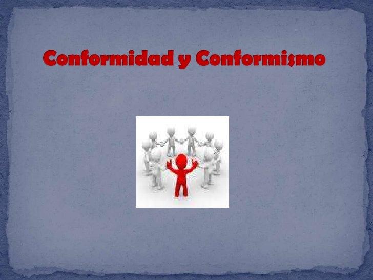 Conformidad y Conformismo<br />