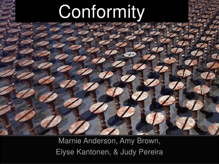 Conformity<br />Marnie Anderson, Amy Brown, <br />Elyse Kantonen, & Judy Pereira<br />