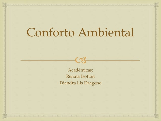  Conforto Ambiental Acadêmicas: Renata Isotton Diandra Lis Dragone