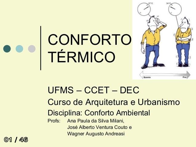 CONFORTO TÉRMICO UFMS – CCET – DEC Curso de Arquitetura e Urbanismo Disciplina: Conforto Ambiental Profs: Ana Paula da Sil...