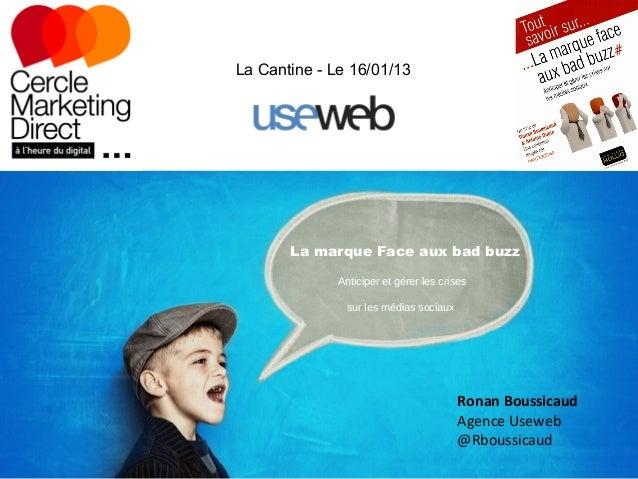 La Cantine - Le 16/01/13       La marque Face aux bad buzz              Anticiper et gérer les crises               sur le...