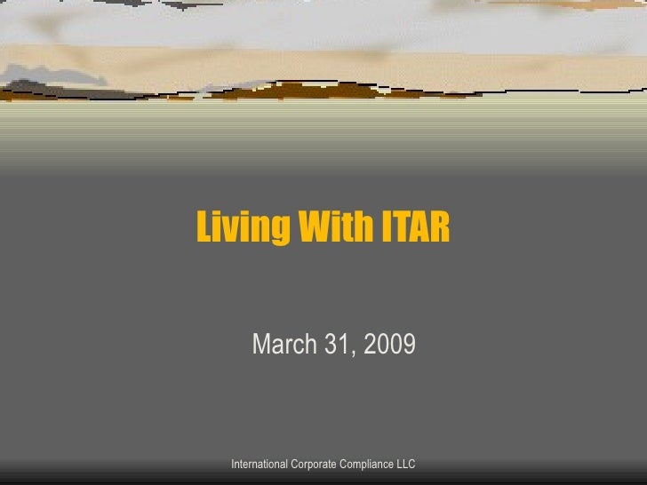 Living With ITAR March 31, 2009 International Corporate Compliance LLC
