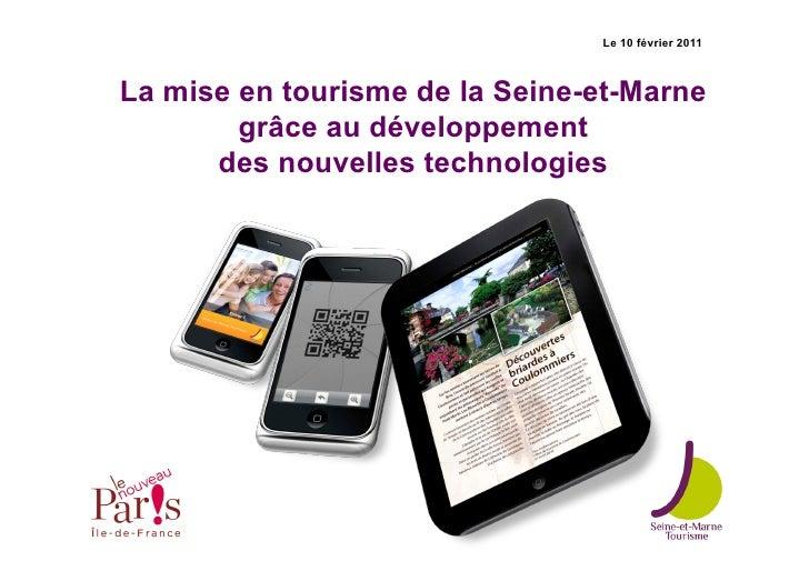 Le 10 février 2011La mise en tourisme de la Seine-et-Marne        grâce au développement      des nouvelles technologies
