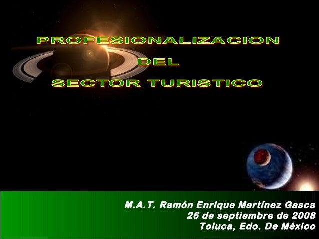 M.A.T. Ramón Enrique Martínez Gasca 26 de septiembre de 2008 Toluca, Edo. De México