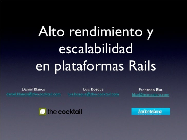 Alto rendimiento y                     escalabilidad                 en plataformas Rails           Daniel Blanco         ...