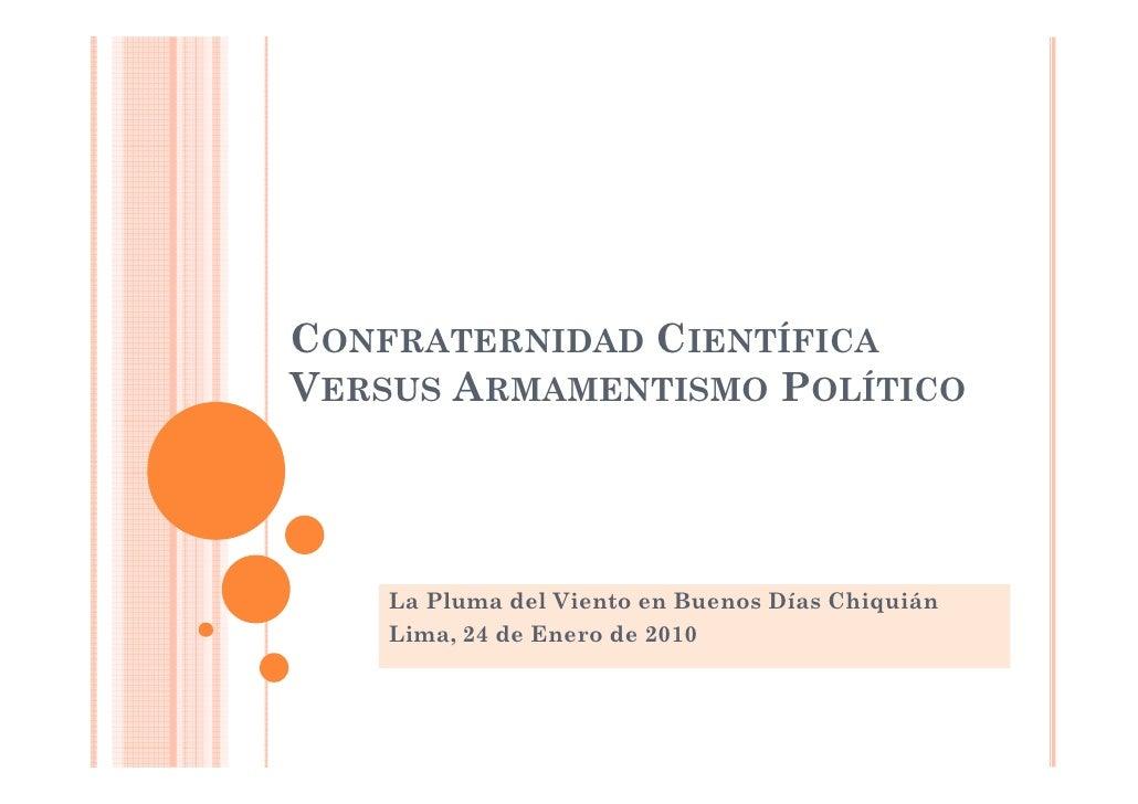CONFRATERNIDAD CIENTÍFICA VERSUS ARMAMENTISMO POLÍTICO         La Pluma del Viento en Buenos Días Chiquián     Lima, 24 de...