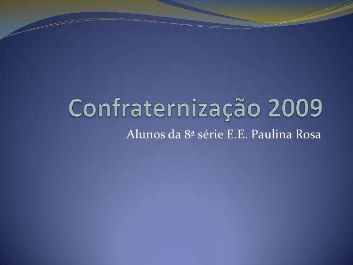 Confraternização 2009 <br />Alunos da 8ª série E.E. Paulina Rosa<br />