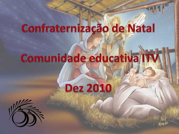 Confraternização de Natal Comunidade educativa ITVDez 2010<br />