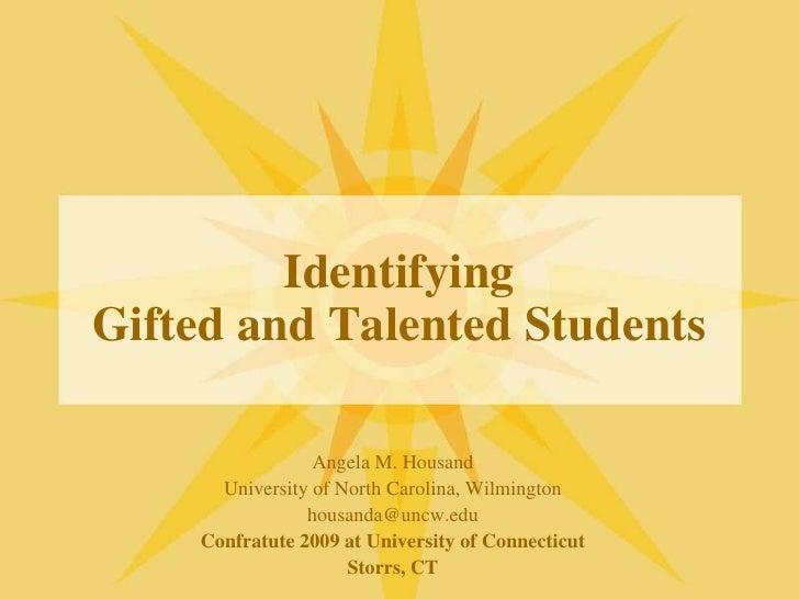 IdentifyingGifted and Talented Students<br />Angela M. Housand<br />University of North Carolina, Wilmington<br />housanda...