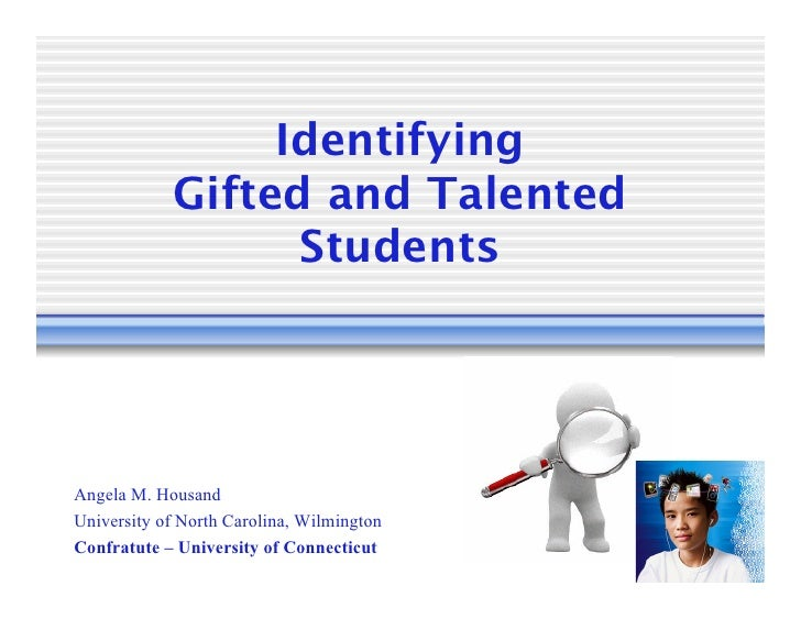 identification of gifted and talented students essay At the time, interest in meeting the needs of gifted and talented students, as well as students with learning disabilities, was evident on many levels but students who exhibited the characteristics of both exceptionalities, twice-exceptional (2e) students, had received little attention.
