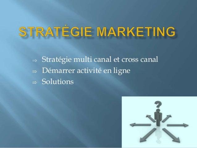 Stratégie multi canal et cross canal Démarrer activité en ligne Solutions