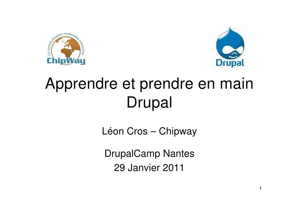 Apprendre et prendre en main          Drupal       Léon Cros – Chipway       DrupalCamp Nantes         29 Janvier 2011    ...