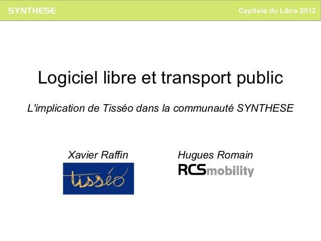 Capitole du Libre 2012 Logiciel libre et transport publicLimplication de Tisséo dans la communauté SYNTHESE       Xavier R...