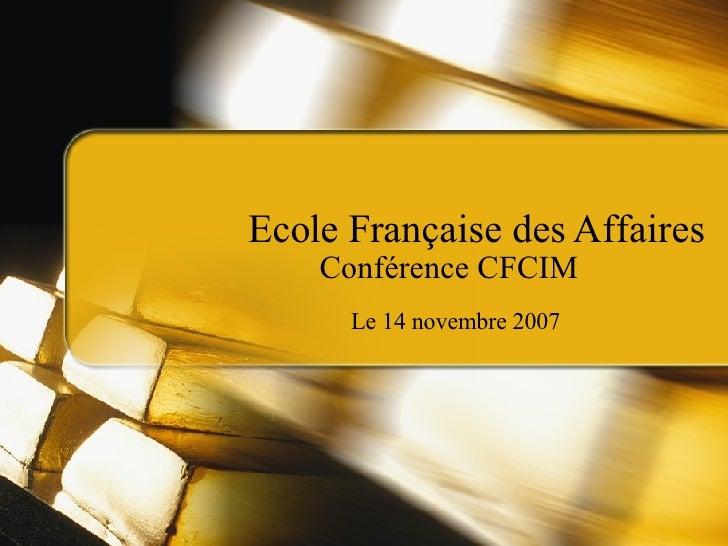 Ecole Française des Affaires Conférence CFCIM Le 14 novembre 2007