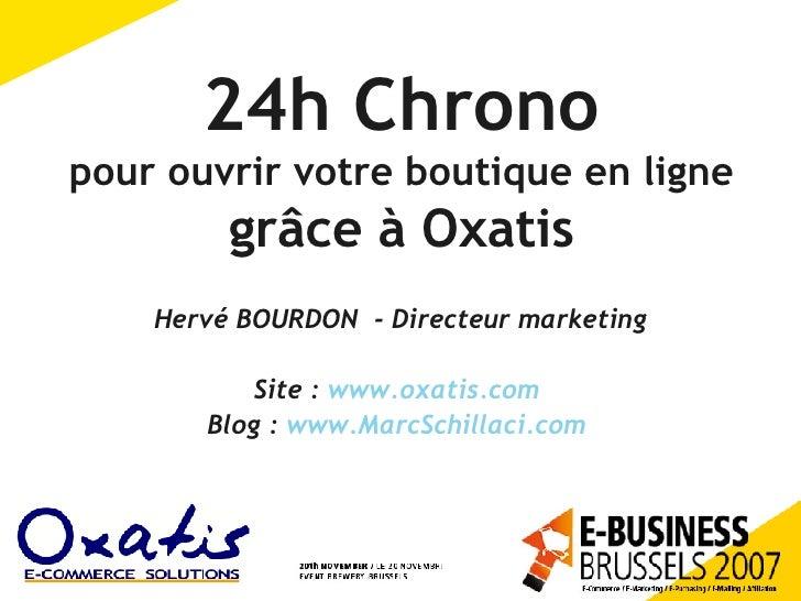 24h Chrono pour ouvrir votre boutique en ligne grâce à Oxatis Hervé BOURDON  - Directeur marketing Site :  www.oxatis.com ...