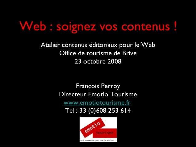 Web : soignez vos contenus ! Atelier contenus éditoriaux pour le Web Office de tourisme de Brive 23 octobre 2008 François ...