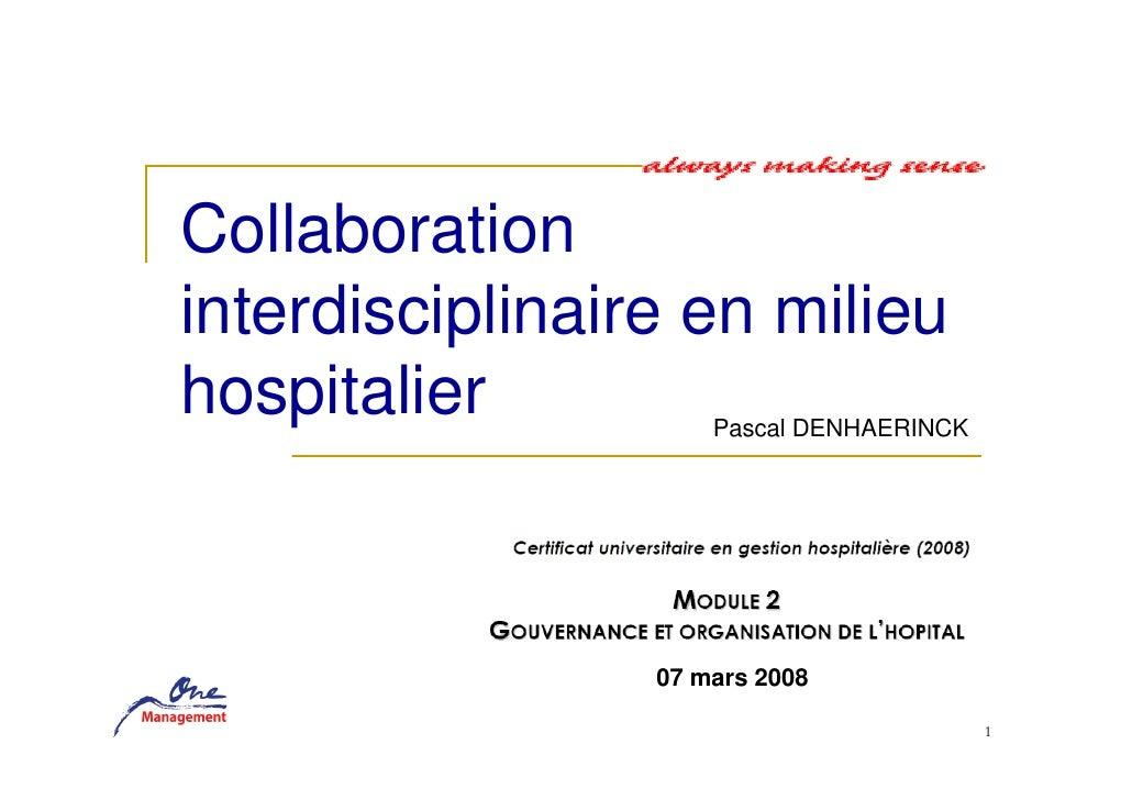 Collaboration interdisciplinaire en milieu hospitalier          Pascal DENHAERINCK                      07 mars 2008      ...