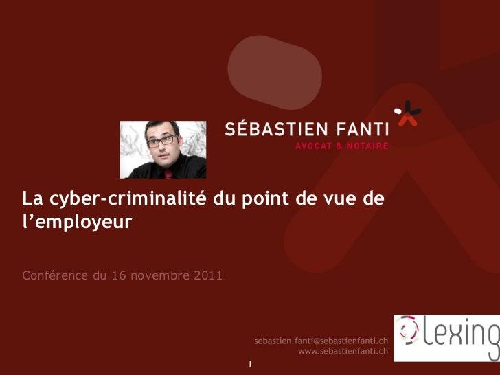 La cyber-criminalité du point de vue del'employeurConférence du 16 novembre 2011                                 1