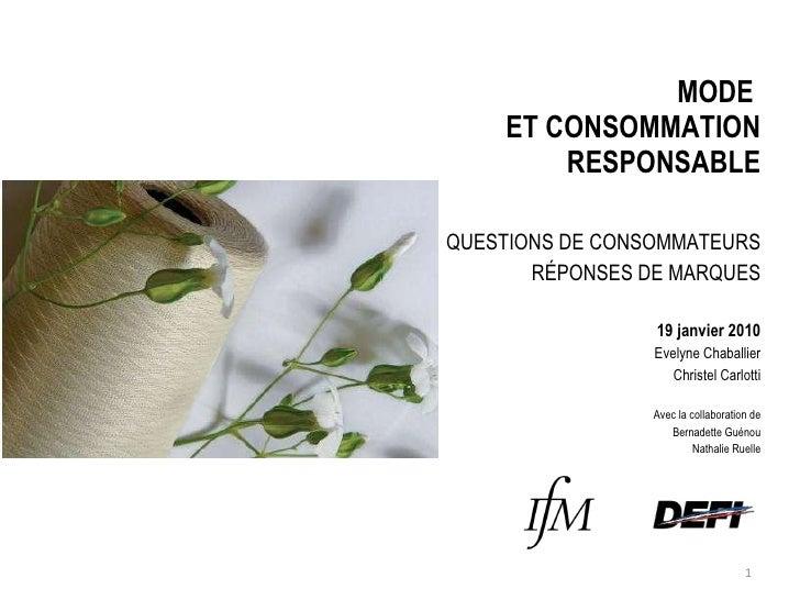MODE  ET CONSOMMATION RESPONSABLE QUESTIONS DE CONSOMMATEURS RÉPONSES DE MARQUES 19 janvier 2010 Evelyne Chaballier Christ...
