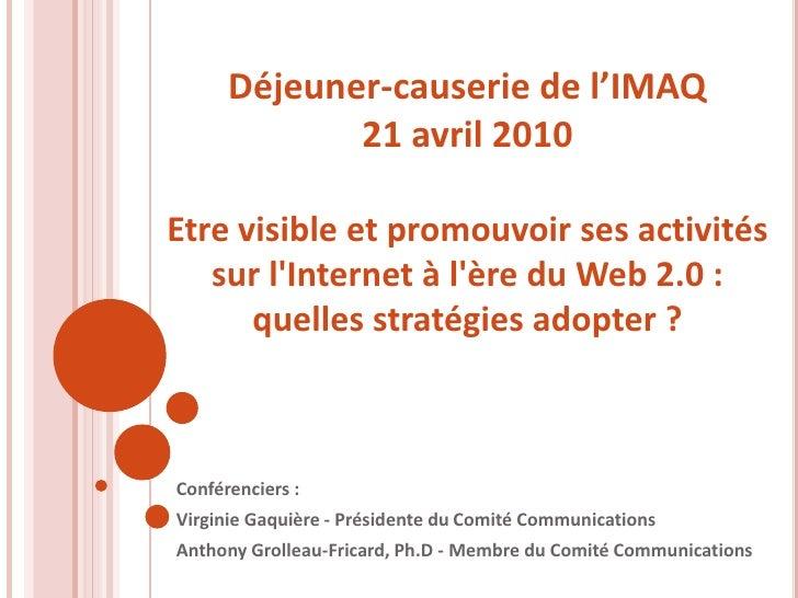 Déjeuner-causerie de l'IMAQ21 avril 2010Etre visible et promouvoir ses activités sur l'Internet à l'ère du Web 2.0 : quell...