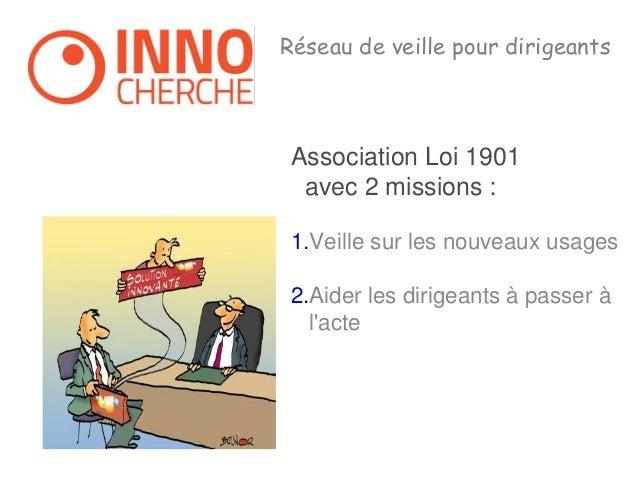 Réseau de veille pour dirigeants  Association Loi 1901 avec 2 missions :  1.Veille sur les nouveaux usages  2.Aider les di...