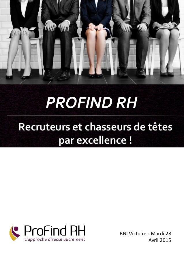 BNI Victoire - Mardi 28 Avril 2015 PROFIND RH Recruteurs et chasseurs de têtes par excellence !