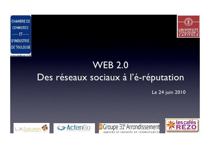 WEB 2.0 Des réseaux sociaux à l'é-réputation                             Le 24 juin 2010
