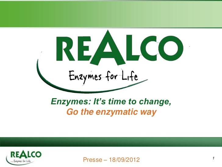 Enzymes: It's time to change,   Go the enzymatic way       Presse – 18/09/2012      1