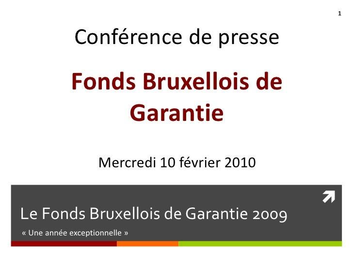 Le Fonds Bruxellois de Garantie 2009 <br />«Une année exceptionnelle»<br />Conférence de presse<br />Fonds Bruxellois de...