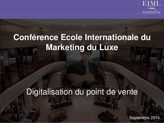 Conférence Ecole Internationale du Marketing du Luxe  Digitalisation du point de vente  Septembre 2014