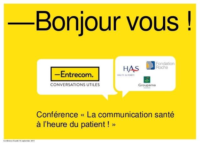 —Bonjour vous ! Conférence Esanté-18 septembre 2014 Conférence « La communication santé à l'heure du patient ! »