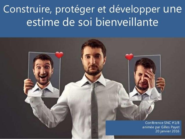 Construire, protéger et développer une estime de soi bienveillante Conférence SNC #1/8 animée par Gilles Payet 20 janvier ...