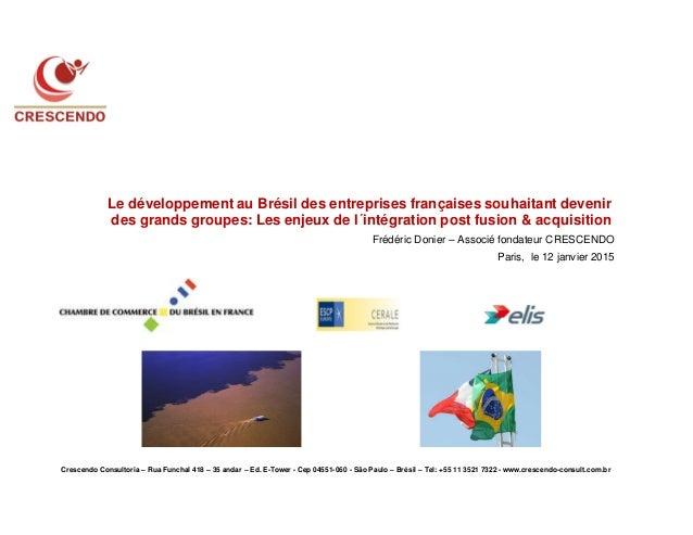 Crescendo Consultoria – Rua Funchal 418 – 35 andar – Ed. E-Tower - Cep 04551-060 - São Paulo – Brésil – Tel: +55 11 3521 7...