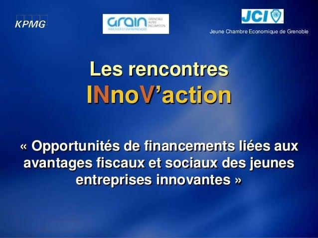 Jeune Chambre Economique de Grenoble          Les rencontres         INnoV'action« Opportunités de financements liées auxa...